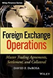 Foreign Exchange Operations: Master Trading Agreements, Settlement, and Collateral (Wiley Finance)