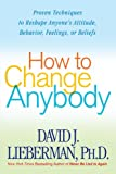 How to Change Anybody, David J. Lieberman, 0312324758