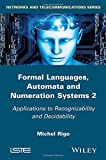 Formal Languages, Automata and Numeration Systems Volume 2, Michel Rigo, 1848217889