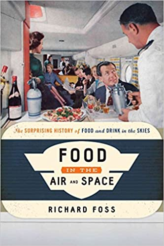 Book [(Food in the Air and Space : The Surprising History of Food and Drink in the Skies)] [By (author) Richard Foss] published on (December, 2014)