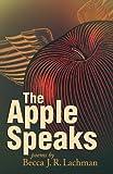The Apple Speaks: Poems