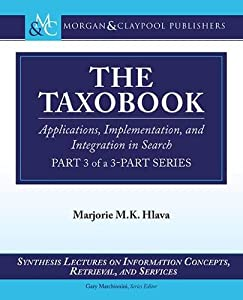 The Taxobook: Applications, Implementation, and Integration in Search, Part 3 of a 3-Part Series (Synthesis Lectures on Information Concepts, Retrieval, and S)