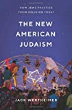 "Jack Wertheimer, ""The New American Judaism: How Jews Practice Their Religion Today"" (Princeton UP, 2018)"