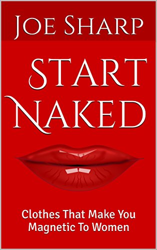 Start Naked: Clothes That Make You Magnetic To Women (Sharp Clothes compare prices)