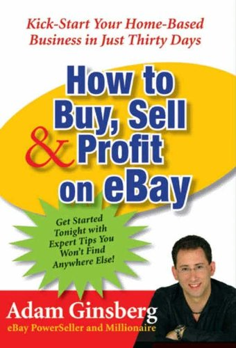 How to Buy, Sell, and Profit on eBay: Kick-Start Your Home-Based Business in Just Thirty - Sell How Services To