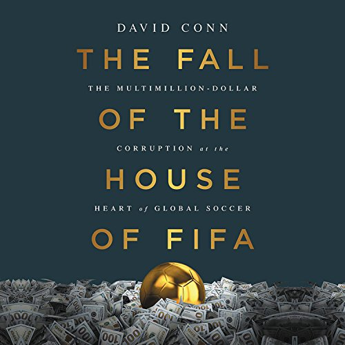 The Fall of the House of Fifa: The Multimillion-dollar Corruption at the Heart of Global Soccer - Library Edition by Nation Books