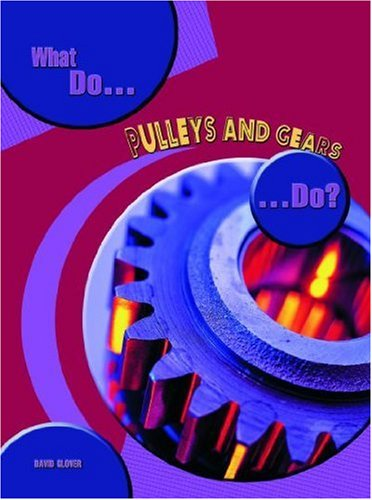 What Do Pulleys and Gears Do? (What Do Simple Machines Do?) (What Do Simple Machines Do?) (What Do Simple Machines Do?)