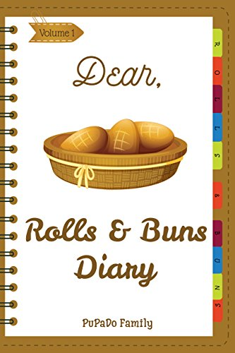 Dear, Rolls & Buns Diary: Make An Awesome Month With 31 Best Rolls & Buns Recipes! (Roll Recipe Book, Cinnamon Roll Cookbook, Cinnamon Roll Recipe Book, Cake Roll Recipe Book) [Volume 1]