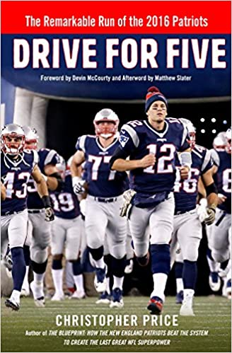 Drive for five the remarkable run of the 2016 patriots christopher drive for five the remarkable run of the 2016 patriots christopher price matthew slater devin mccourty 9781250167057 amazon books malvernweather Gallery