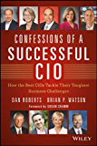 Confessions of a Successful CIO: How the Best CIOs Tackle Their Toughest Business Challenges (Wiley CIO)