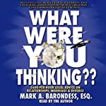 What Were You Thinking?: $600-Per-Hour Legal Advice on Relationships, Marriage, and Divorce | Mark Barondess
