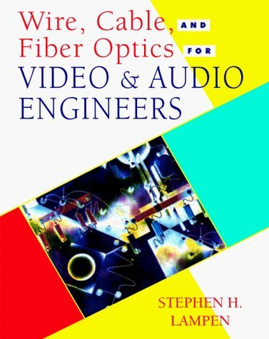 Wire, Cable, and Fiber Optics for Video & Audio Engineers by Stephen H. Lampen (1997-08-01)