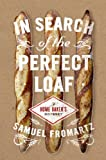 In Search of the Perfect Loaf, Samuel Fromartz, 0670025615