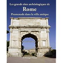 Grands sites archéologiques de Rome: Promenades dans la ville antique