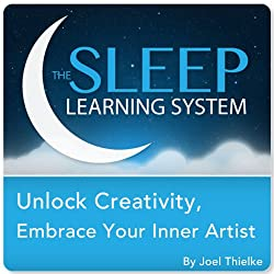 Unlock Creativity, Embrace Your Inner Artist with Hypnosis, Meditation, and Affirmations (The Sleep Learning System)