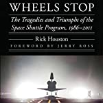 Wheels Stop: The Tragedies and Triumphs of the Space Shuttle Program, 1986-2011: Outward Odyssey: A People's History of Space | Rick Houston