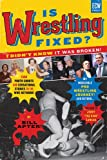 Is Wrestling Fixed? I Didn't Know It Was Broken: From Photo Shoots and Sensational Stories to the WWE Network, Bill Apter's Incredible Pro Wrestling Journey