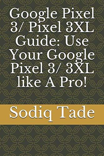Google Pixel 3/ Pixel 3XL Guide: Use Your Google Pixel 3/ 3XL like A Pro!