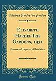 Amazon / Forgotten Books: Elizabeth Hardee Iris Gardens, 1931 Grower and Importer of Rare Irises Classic Reprint (Elizabeth Hardee Iris Gardens)