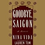 Goodbye, Saigon: A Novel | Nina Vida