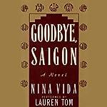 Goodbye, Saigon: A Novel | Nina Vida