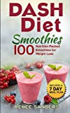 DASH Diet Smoothies: 100 Nutrition Packed Smoothies for Weight Loss (DASH Diet Cookbooks) (Volume 2)
