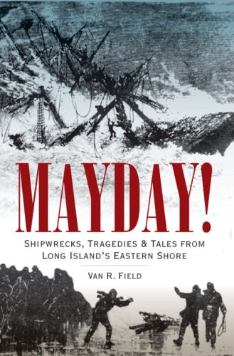 Mayday!: Shipwrecks, Tragedies & Tales from Long Island's Eastern Shore