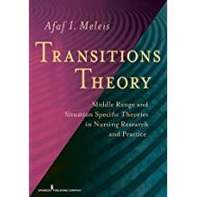 Transitions Theory: Middle Range and Situation Specific Theories in Nursing Research and Practice (Meleis, Transitions Theory)