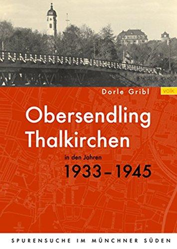 Obersendling und Thalkirchen in den Jahren 1933-1945: Spurensuche im Münchner Süden