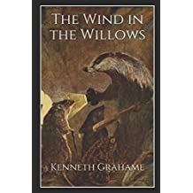 The Wind in the Willows: Illustrated Edition - Come join Ratty, Mole, Badger, and Mr. Toad for an exciting adventure that will keep you cheerful throughout the whole book.