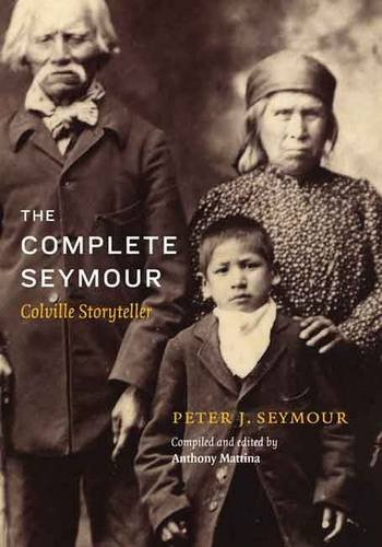 Read Online The Complete Seymour: Colville Storyteller (Native Literatures of the Americas and Indigenous World Literatures) pdf epub
