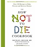 The How Not To Die Cookbook: Over 100 Recipes to Help Prevent and Reverse Disease