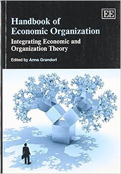 Handbook of Economic Organization: Integrating Economic and Organization Theory