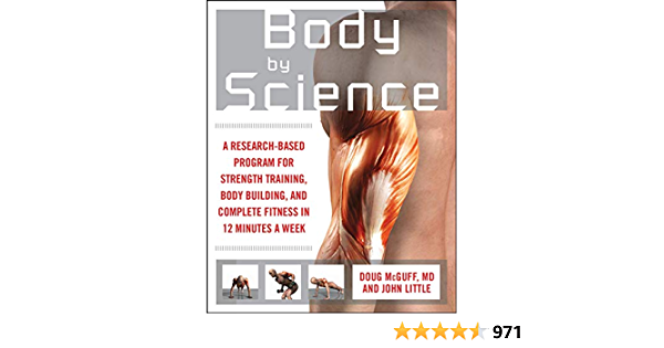 Body by Science: A Research Based Program to Get the Results ...