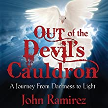 Out of the Devil's Cauldron: A Journey from Darkness to Light Audiobook by John Ramirez Narrated by Steven Menasche