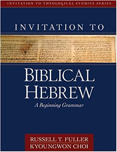 Invitation to biblical hebrew a beginning grammar invitation to invitation to biblical hebrew a beginning grammar invitation to theological studies series russell t fuller kyoungwon choi 9780825426506 amazon stopboris Images