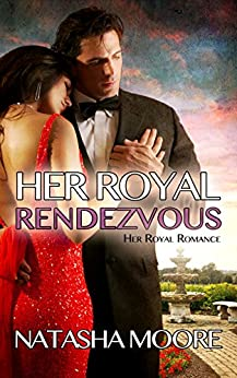 Her Royal Rendezvous (Her Royal Romance) by [Moore, Natasha]