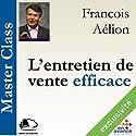 L'entretien de vente efficace (Master Class) | Livre audio Auteur(s) : François Aélion Narrateur(s) : François Aélion