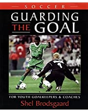 Guarding the Goal: For Youth Goalkeepers & Coaches