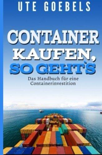 Container kaufen so geht`s: Das Handbuch für eine Containerinvestition Taschenbuch – 29. Dezember 2014 Ute Goebels 1505832616 Business & Economics Consumer Finance