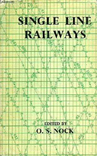 Single Line Railways. A Handbook Of Management, Engineering, And Operation. Prepared By A Panel Of Experts Under The Editorship Of O.S. Nock