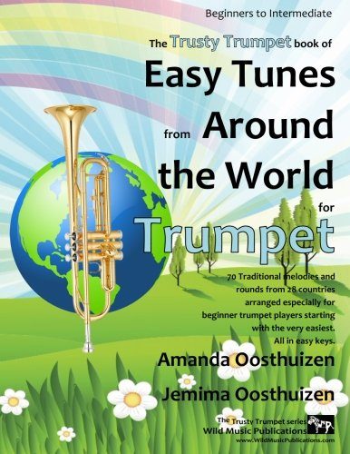 The Trusty Trumpet Book of Easy Tunes from Around the World: 68 Traditional melodies and rounds from 28 countries arranged especially for beginner ... easy keys. Most within an octave range C-C. - Octave Range