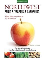 Northwest Fruit & Vegetable Gardening: Plant, Grow, and Harvest the Best Edibles - Oregon, Washington, northern California, British Columbia