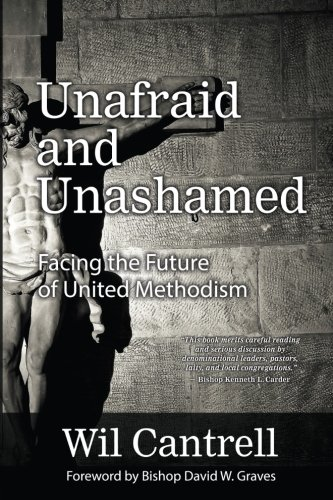 Unafraid and Unashamed: Facing the Future of United Methodism