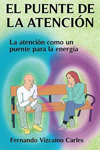 El puente de la atencion: La atencion como un puente para la energia (Spanish Edition) [Mr. Fernando Vizcaino Carles] (Tapa Blanda)