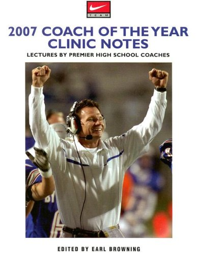 2007 Coach of the Year Clinic Notes: Lectures by Premier High School Coaches (Coach of the Year Clinics)