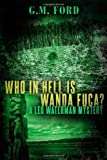 Front cover for the book Who in Hell Is Wanda Fuca? by G. M. Ford