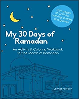 My 30 Days Of Ramadan Activity And Coloring Workbook About Islam Solmaz Parveen 9781483936741 Amazon Books
