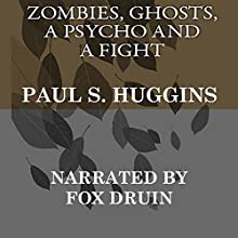 Zombies, Ghosts, a Psycho and a Fight Audiobook by Paul S. Huggins Narrated by Fox Druin