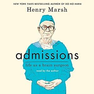Admissions: Life as a Brain Surgeon Hörbuch von Henry Marsh Gesprochen von: Henry Marsh